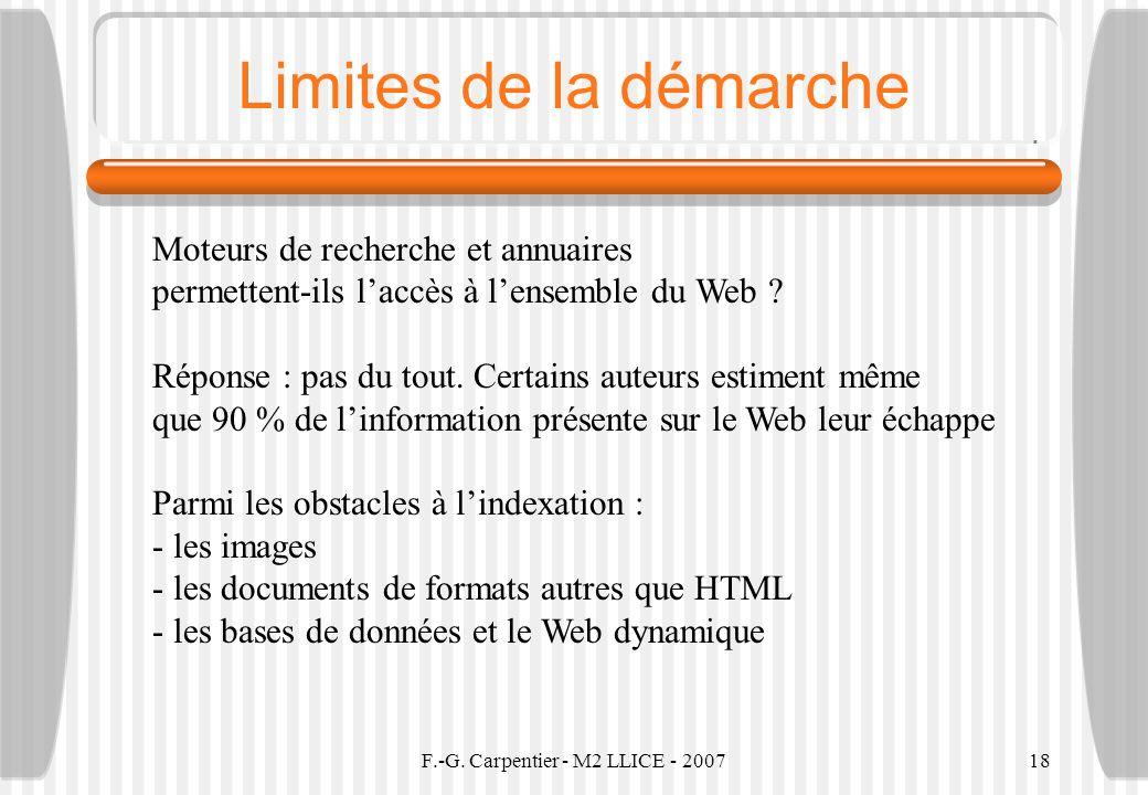F.-G. Carpentier - M2 LLICE - 200718 Limites de la démarche Moteurs de recherche et annuaires permettent-ils laccès à lensemble du Web ? Réponse : pas