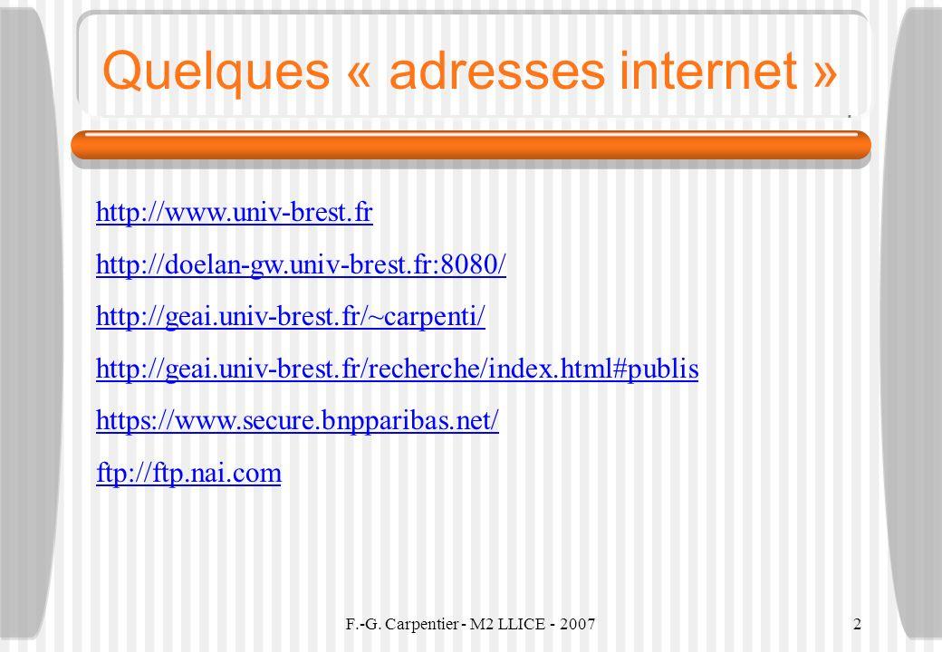 F.-G. Carpentier - M2 LLICE - 20072 Quelques « adresses internet » http://www.univ-brest.fr http://doelan-gw.univ-brest.fr:8080/ http://geai.univ-bres