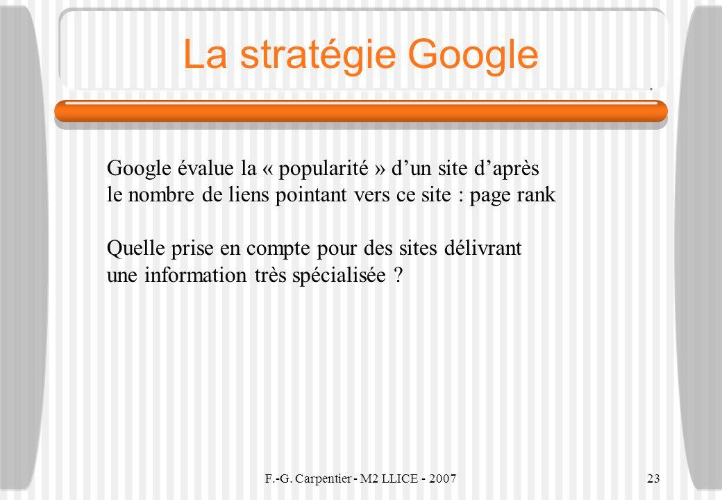 F.-G. Carpentier - M2 LLICE - 200723 La stratégie Google Google évalue la « popularité » dun site daprès le nombre de liens pointant vers ce site : pa