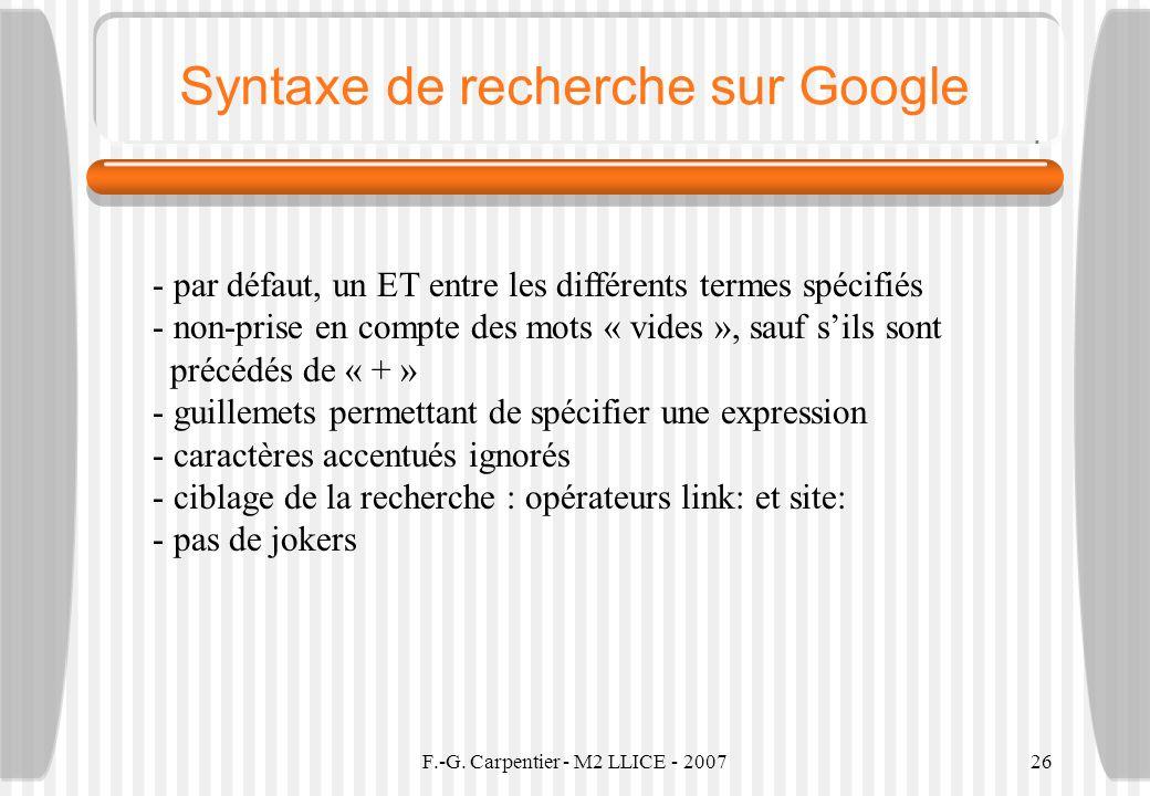 F.-G. Carpentier - M2 LLICE - 200726 Syntaxe de recherche sur Google - par défaut, un ET entre les différents termes spécifiés - non-prise en compte d