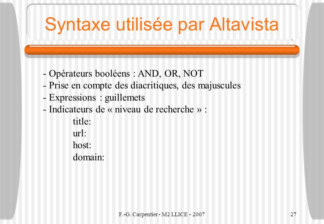 F.-G. Carpentier - M2 LLICE - 200727 Syntaxe utilisée par Altavista - Opérateurs booléens : AND, OR, NOT - Prise en compte des diacritiques, des majus