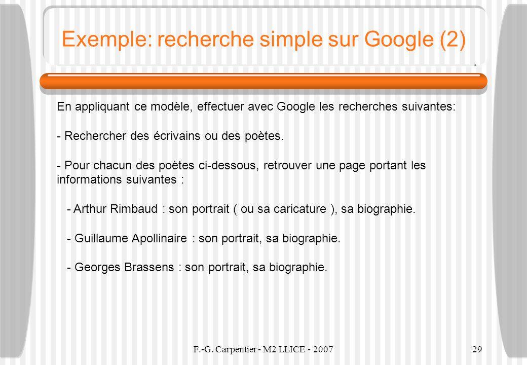 F.-G. Carpentier - M2 LLICE - 200729 Exemple: recherche simple sur Google (2) En appliquant ce modèle, effectuer avec Google les recherches suivantes: