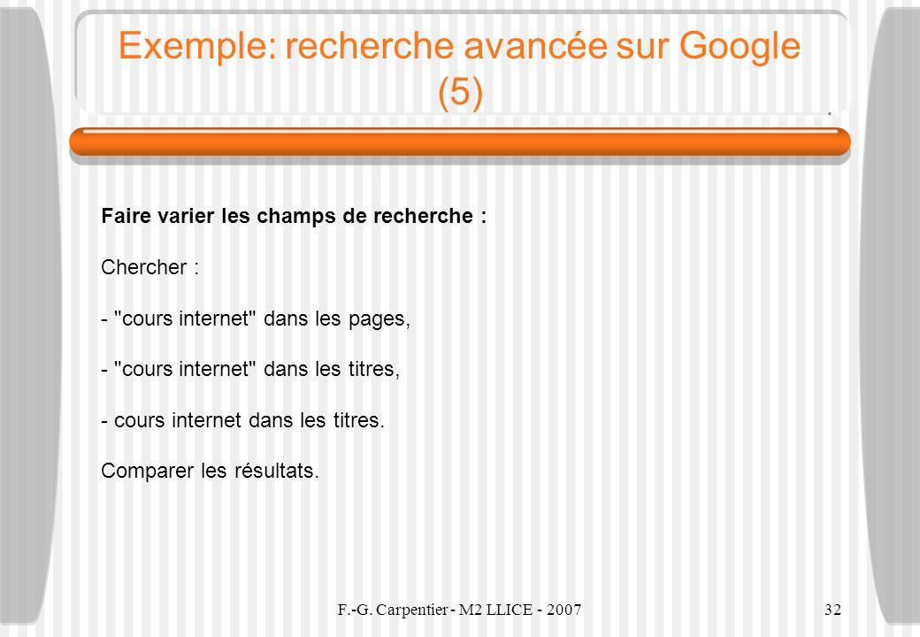 F.-G. Carpentier - M2 LLICE - 200732 Exemple: recherche avancée sur Google (5) Faire varier les champs de recherche : Chercher : -