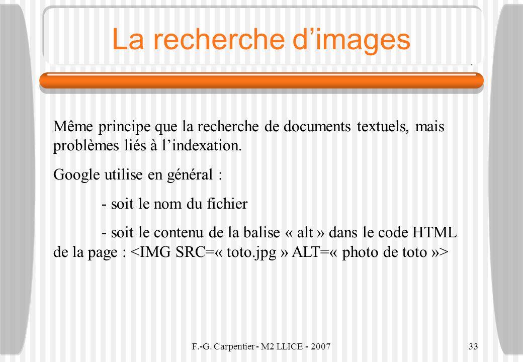 F.-G. Carpentier - M2 LLICE - 200733 La recherche dimages Même principe que la recherche de documents textuels, mais problèmes liés à lindexation. Goo