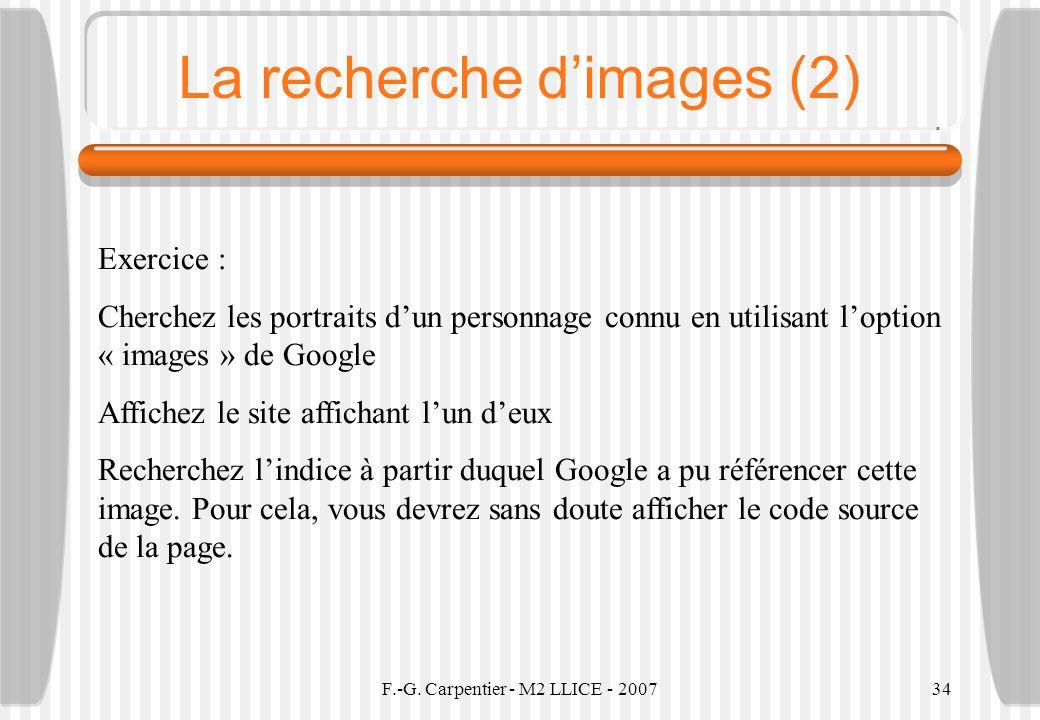 F.-G. Carpentier - M2 LLICE - 200734 La recherche dimages (2) Exercice : Cherchez les portraits dun personnage connu en utilisant loption « images » d