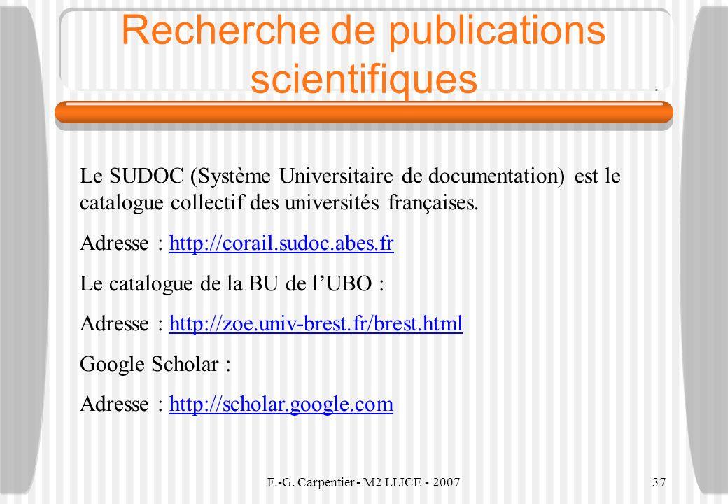 F.-G. Carpentier - M2 LLICE - 200737 Recherche de publications scientifiques Le SUDOC (Système Universitaire de documentation) est le catalogue collec