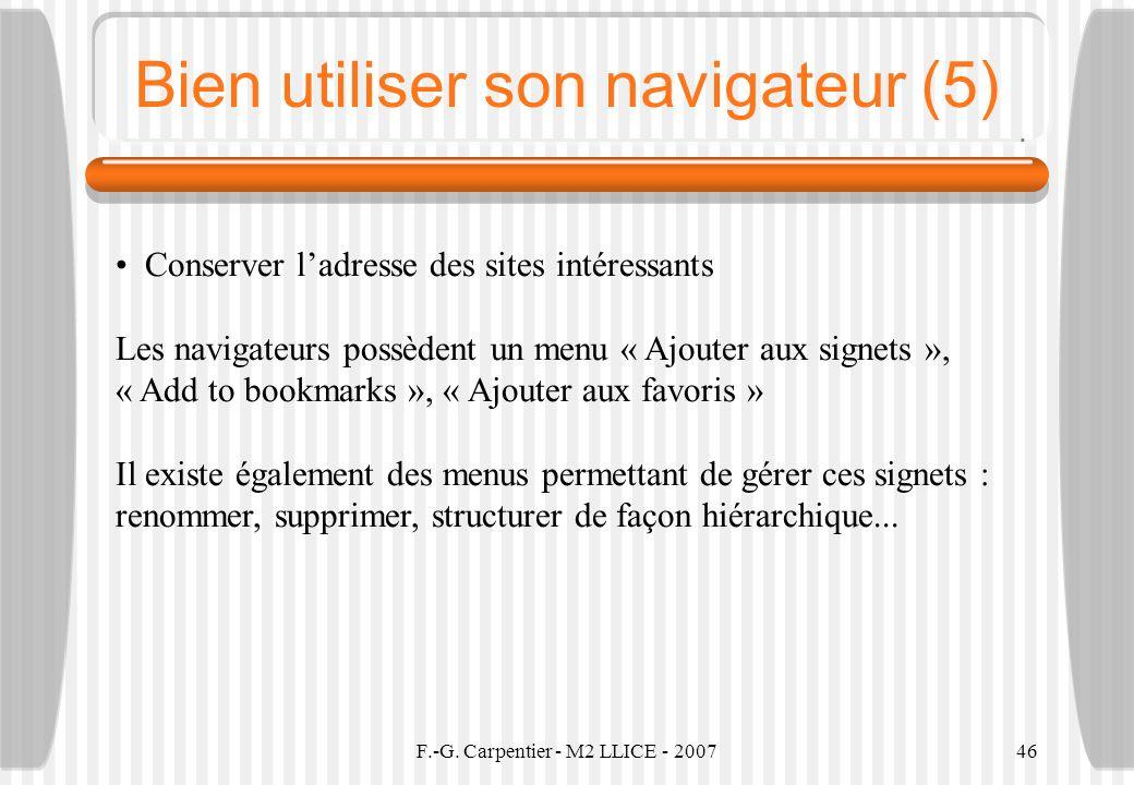 F.-G. Carpentier - M2 LLICE - 200746 Bien utiliser son navigateur (5) Conserver ladresse des sites intéressants Les navigateurs possèdent un menu « Aj
