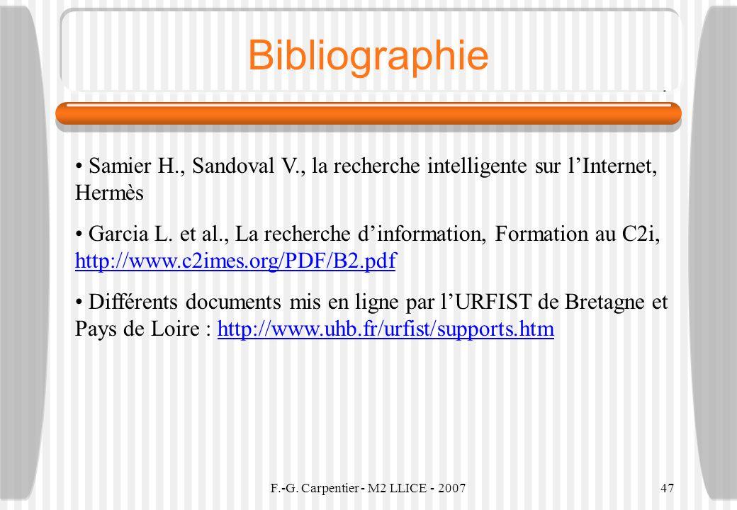F.-G. Carpentier - M2 LLICE - 200747 Bibliographie Samier H., Sandoval V., la recherche intelligente sur lInternet, Hermès Garcia L. et al., La recher