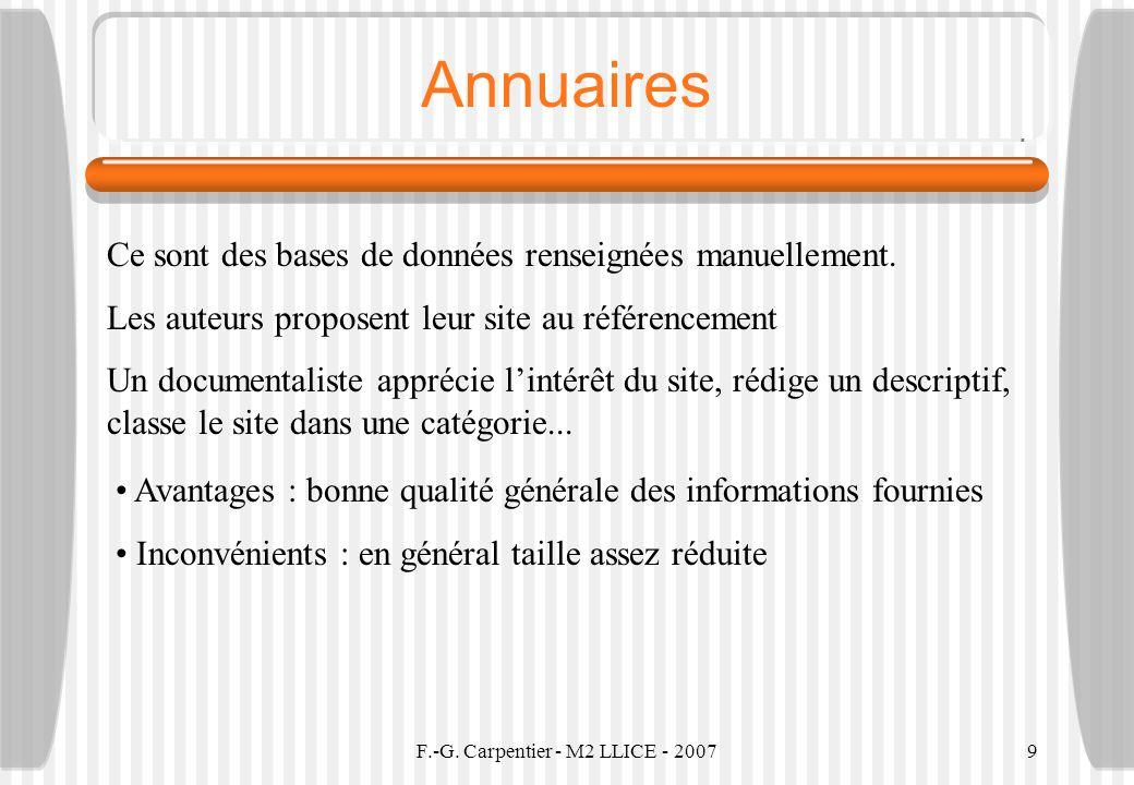 F.-G. Carpentier - M2 LLICE - 20079 Annuaires Ce sont des bases de données renseignées manuellement. Les auteurs proposent leur site au référencement