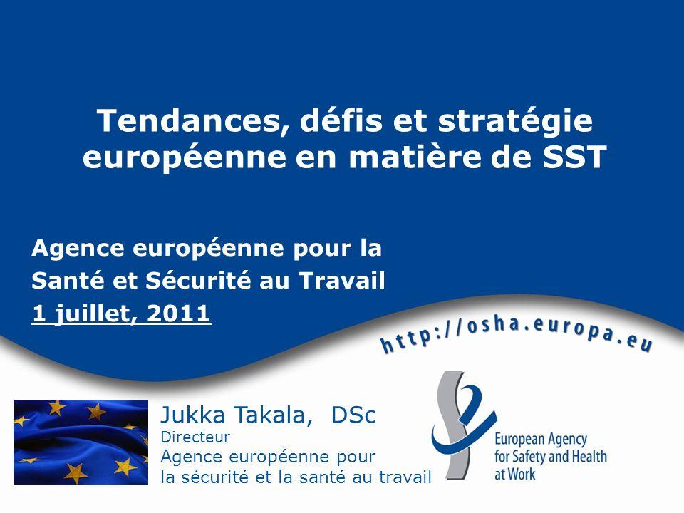 Jukka Takala, DSc Directeur Agence européenne pour la sécurité et la santé au travail Tendances, défis et stratégie européenne en matière de SST Agenc