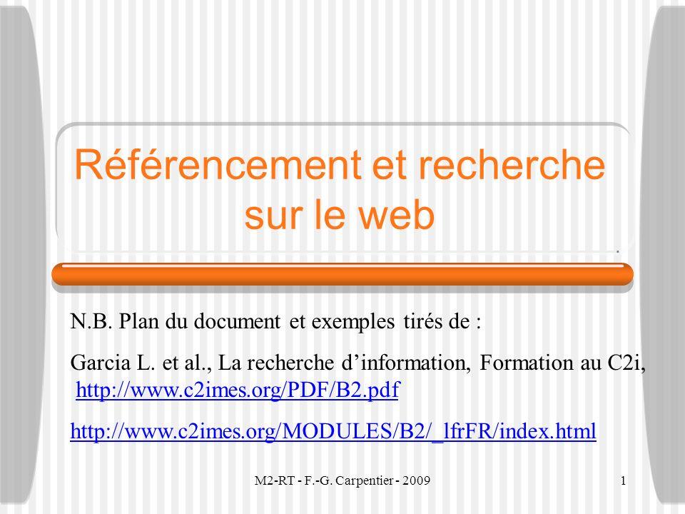 M2-RT - F.-G. Carpentier - 20091 Référencement et recherche sur le web N.B. Plan du document et exemples tirés de : Garcia L. et al., La recherche din