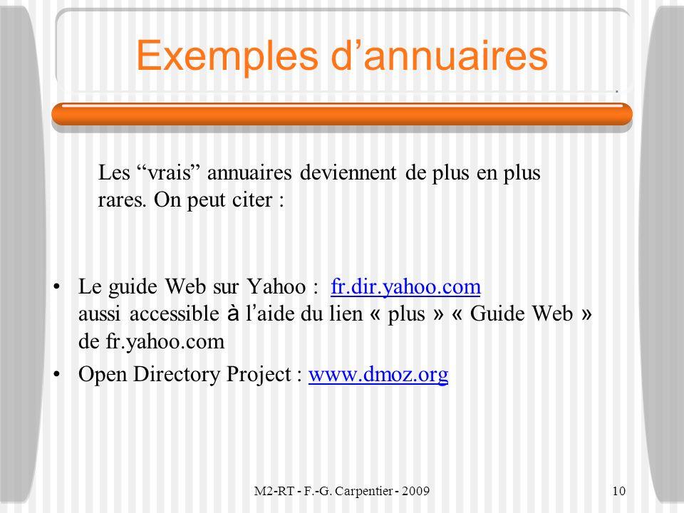 M2-RT - F.-G. Carpentier - 200910 Exemples dannuaires Le guide Web sur Yahoo : fr.dir.yahoo.com aussi accessible à l aide du lien « plus » « Guide Web