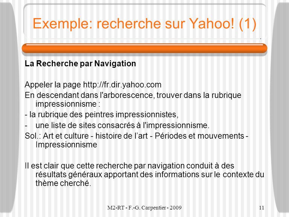 M2-RT - F.-G. Carpentier - 200911 Exemple: recherche sur Yahoo! (1) La Recherche par Navigation Appeler la page http://fr.dir.yahoo.com En descendant