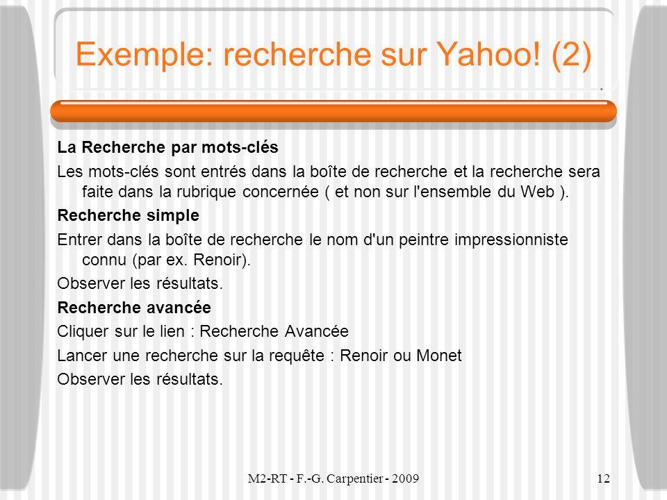 M2-RT - F.-G. Carpentier - 200912 Exemple: recherche sur Yahoo! (2) La Recherche par mots-clés Les mots-clés sont entrés dans la boîte de recherche et