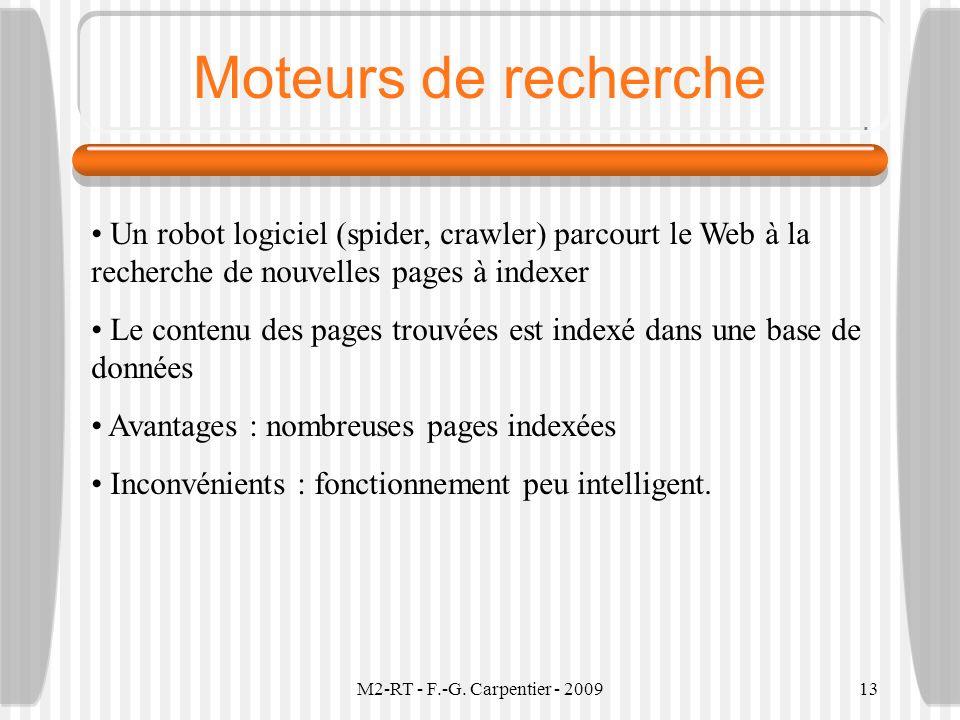 M2-RT - F.-G. Carpentier - 200913 Moteurs de recherche Un robot logiciel (spider, crawler) parcourt le Web à la recherche de nouvelles pages à indexer