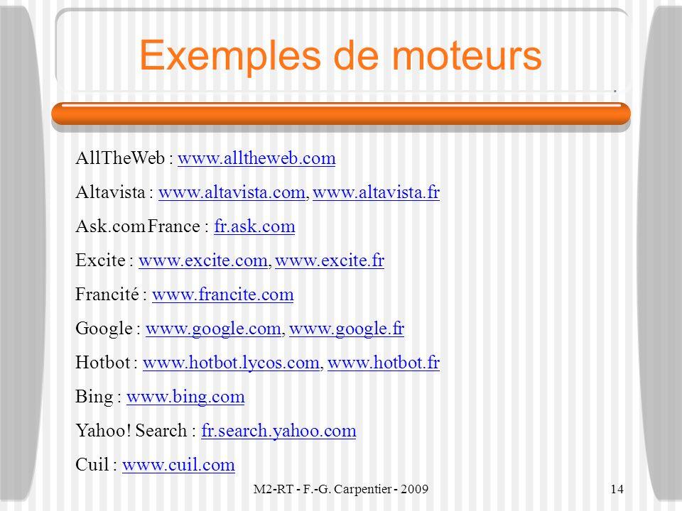 M2-RT - F.-G. Carpentier - 200914 Exemples de moteurs AllTheWeb : www.alltheweb.comwww.alltheweb.com Altavista : www.altavista.com, www.altavista.frww