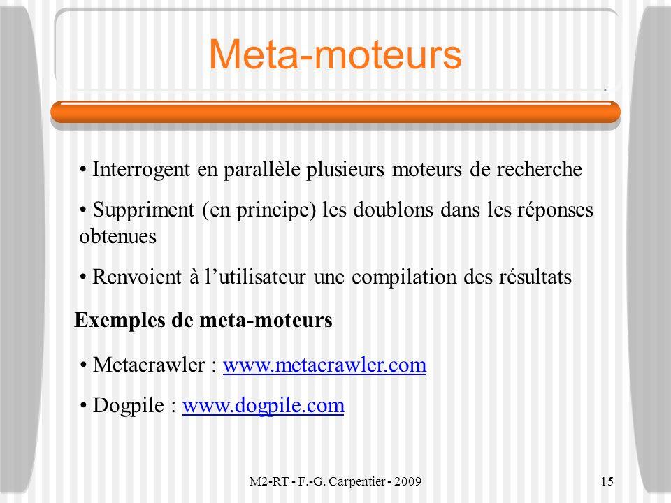 M2-RT - F.-G. Carpentier - 200915 Meta-moteurs Interrogent en parallèle plusieurs moteurs de recherche Suppriment (en principe) les doublons dans les