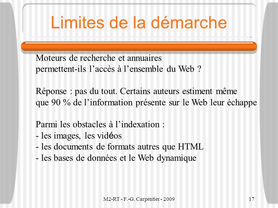 M2-RT - F.-G. Carpentier - 200917 Limites de la démarche Moteurs de recherche et annuaires permettent-ils laccès à lensemble du Web ? Réponse : pas du