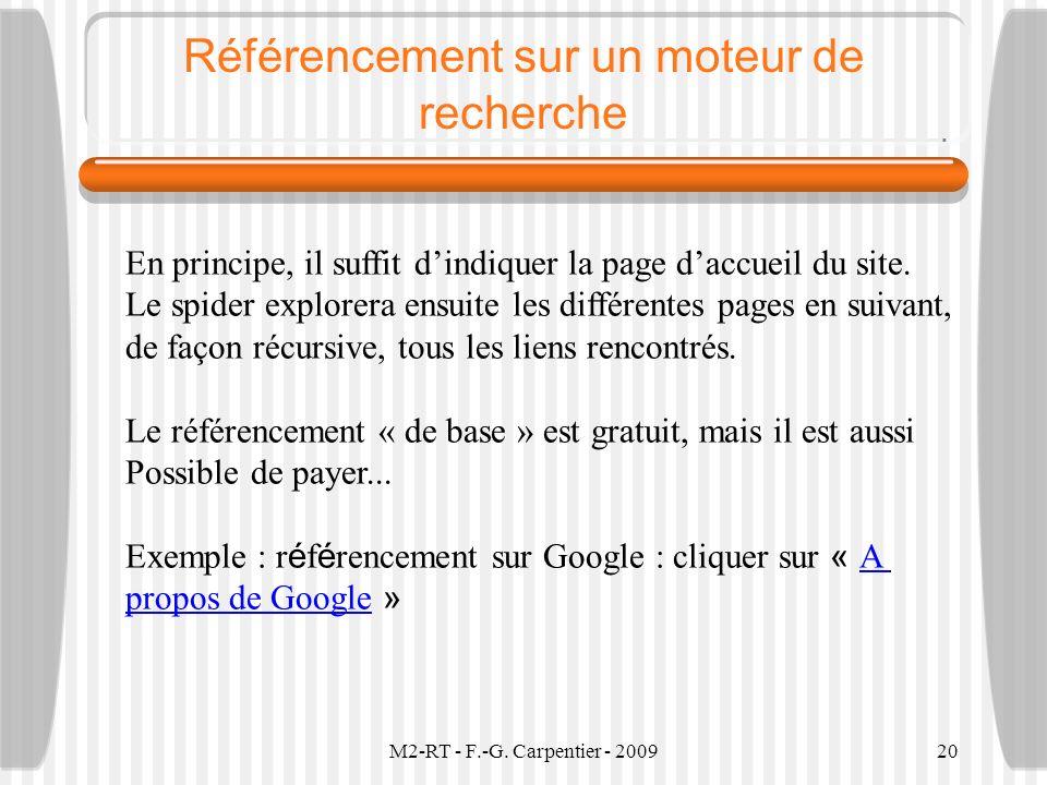 M2-RT - F.-G. Carpentier - 200920 Référencement sur un moteur de recherche En principe, il suffit dindiquer la page daccueil du site. Le spider explor