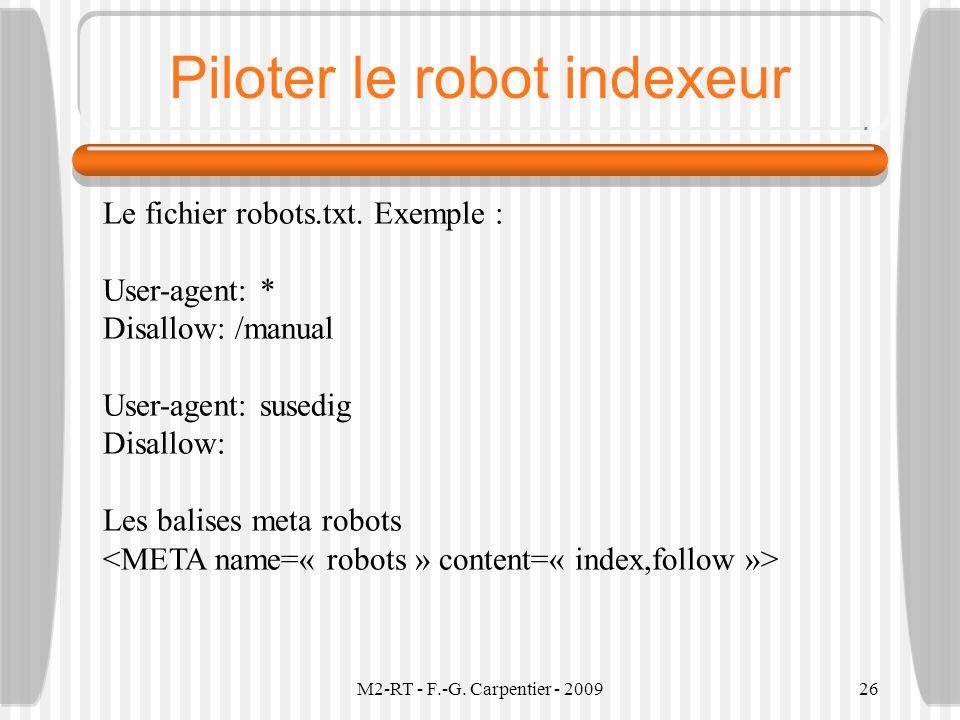 M2-RT - F.-G. Carpentier - 200926 Piloter le robot indexeur Le fichier robots.txt. Exemple : User-agent: * Disallow: /manual User-agent: susedig Disal
