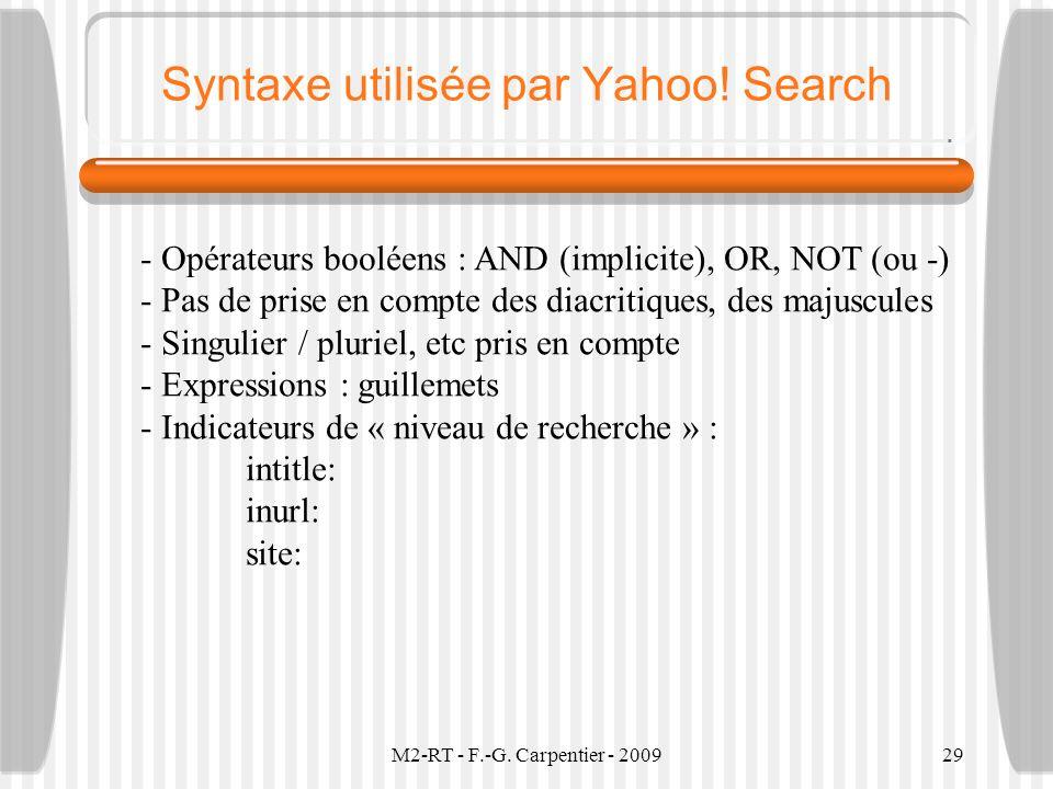 M2-RT - F.-G. Carpentier - 200929 Syntaxe utilisée par Yahoo! Search - Opérateurs booléens : AND (implicite), OR, NOT (ou -) - Pas de prise en compte