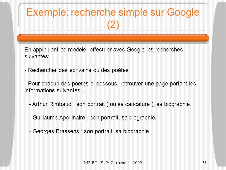 M2-RT - F.-G. Carpentier - 200931 Exemple: recherche simple sur Google (2) En appliquant ce modèle, effectuer avec Google les recherches suivantes: -