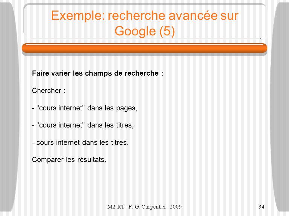 M2-RT - F.-G. Carpentier - 200934 Exemple: recherche avancée sur Google (5) Faire varier les champs de recherche : Chercher : -