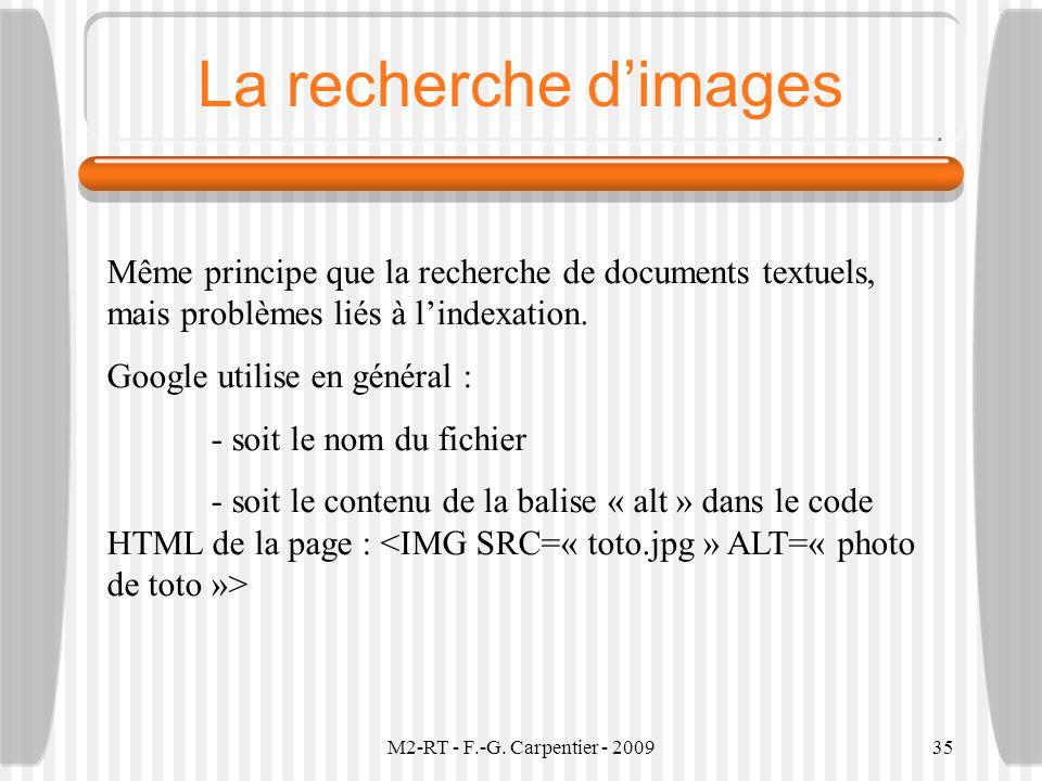 M2-RT - F.-G. Carpentier - 200935 La recherche dimages Même principe que la recherche de documents textuels, mais problèmes liés à lindexation. Google