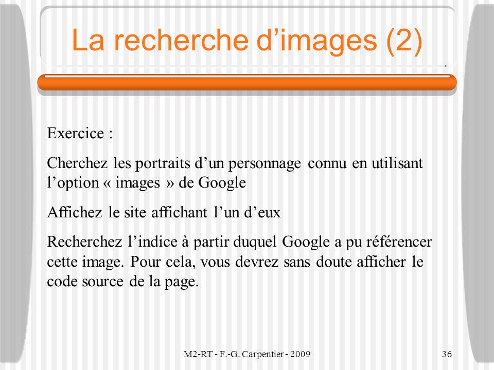 M2-RT - F.-G. Carpentier - 200936 La recherche dimages (2) Exercice : Cherchez les portraits dun personnage connu en utilisant loption « images » de G