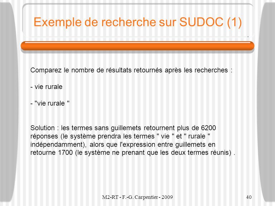 M2-RT - F.-G. Carpentier - 200940 Exemple de recherche sur SUDOC (1) Comparez le nombre de résultats retournés après les recherches : - vie rurale -
