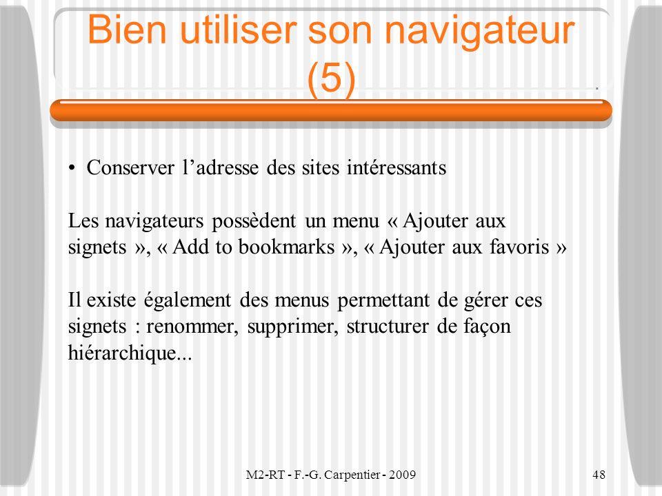 M2-RT - F.-G. Carpentier - 200948 Bien utiliser son navigateur (5) Conserver ladresse des sites intéressants Les navigateurs possèdent un menu « Ajout