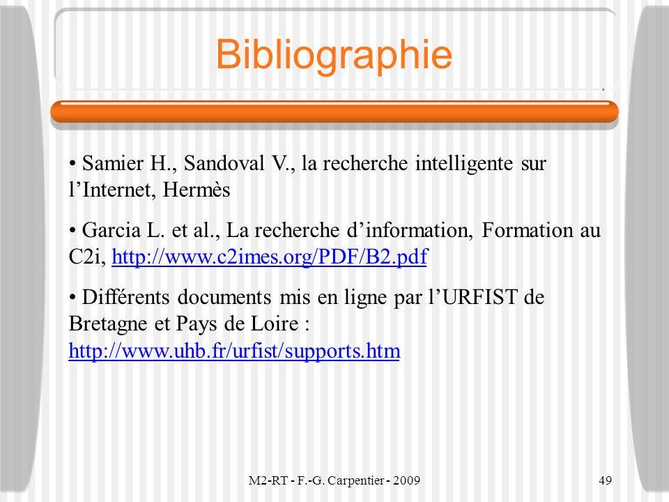 M2-RT - F.-G. Carpentier - 200949 Bibliographie Samier H., Sandoval V., la recherche intelligente sur lInternet, Hermès Garcia L. et al., La recherche