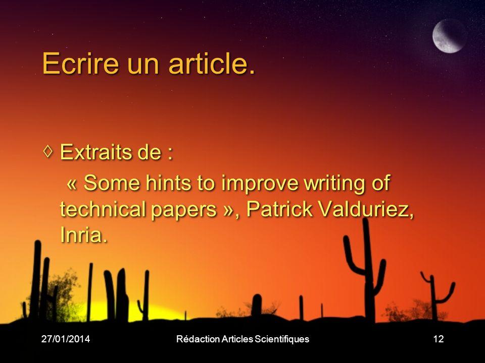 27/01/2014Rédaction Articles Scientifiques12 Ecrire un article. Extraits de : « Some hints to improve writing of technical papers », Patrick Valduriez