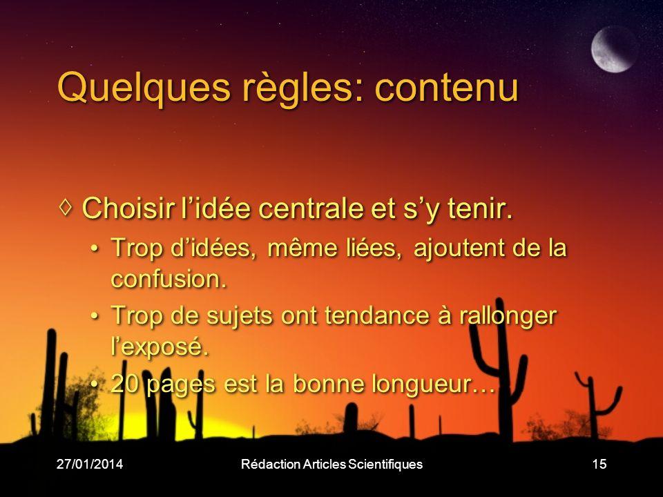 27/01/2014Rédaction Articles Scientifiques15 Quelques règles: contenu Choisir lidée centrale et sy tenir.