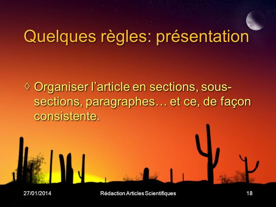 27/01/2014Rédaction Articles Scientifiques18 Quelques règles: présentation Organiser larticle en sections, sous- sections, paragraphes… et ce, de façon consistente.
