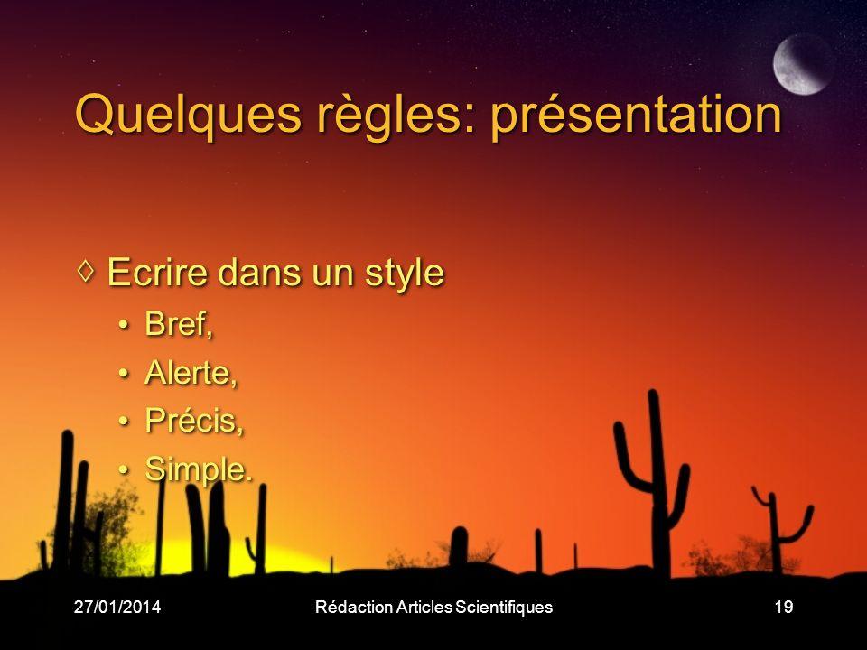 27/01/2014Rédaction Articles Scientifiques19 Quelques règles: présentation Ecrire dans un style Bref, Alerte, Précis, Simple.