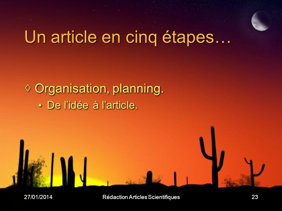 27/01/2014Rédaction Articles Scientifiques23 Un article en cinq étapes… Organisation, planning. De lidée à larticle. Organisation, planning. De lidée