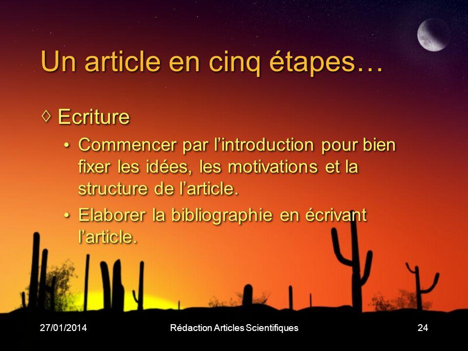 27/01/2014Rédaction Articles Scientifiques24 Un article en cinq étapes… Ecriture Commencer par lintroduction pour bien fixer les idées, les motivations et la structure de larticle.