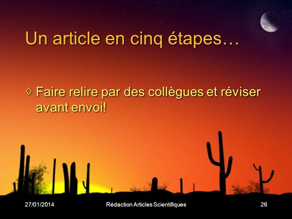 27/01/2014Rédaction Articles Scientifiques26 Un article en cinq étapes… Faire relire par des collègues et réviser avant envoi!
