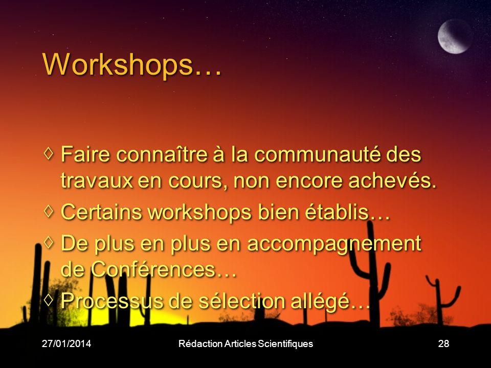 27/01/2014Rédaction Articles Scientifiques28 Workshops… Faire connaître à la communauté des travaux en cours, non encore achevés.