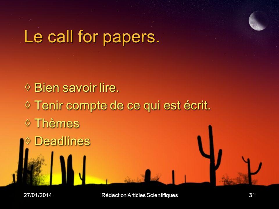 27/01/2014Rédaction Articles Scientifiques31 Le call for papers. Bien savoir lire. Tenir compte de ce qui est écrit. Thèmes Deadlines Bien savoir lire