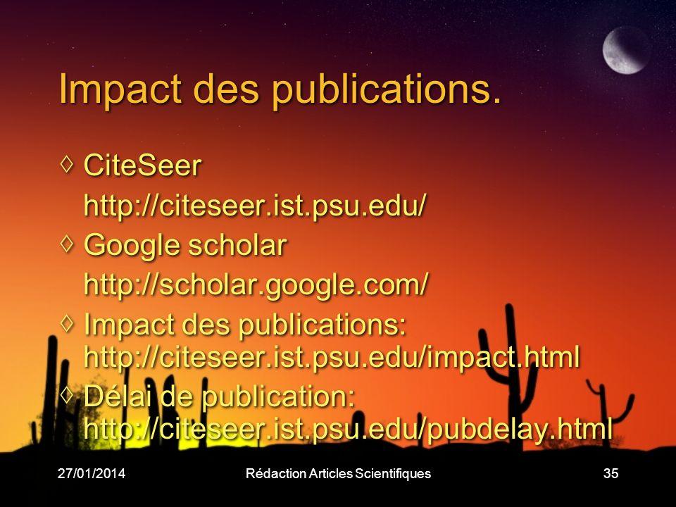 27/01/2014Rédaction Articles Scientifiques35 Impact des publications. CiteSeer http://citeseer.ist.psu.edu/ Google scholar http://scholar.google.com/