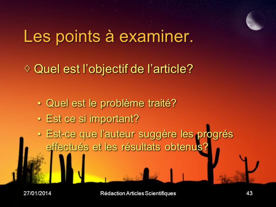 27/01/2014Rédaction Articles Scientifiques43 Les points à examiner. Quel est lobjectif de larticle? Quel est le problème traité? Est ce si important?