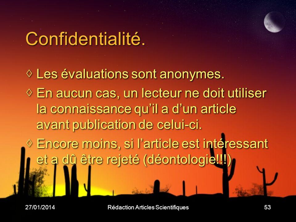 27/01/2014Rédaction Articles Scientifiques53 Confidentialité. Les évaluations sont anonymes. En aucun cas, un lecteur ne doit utiliser la connaissance