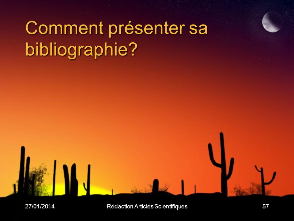 27/01/2014Rédaction Articles Scientifiques57 Comment présenter sa bibliographie?