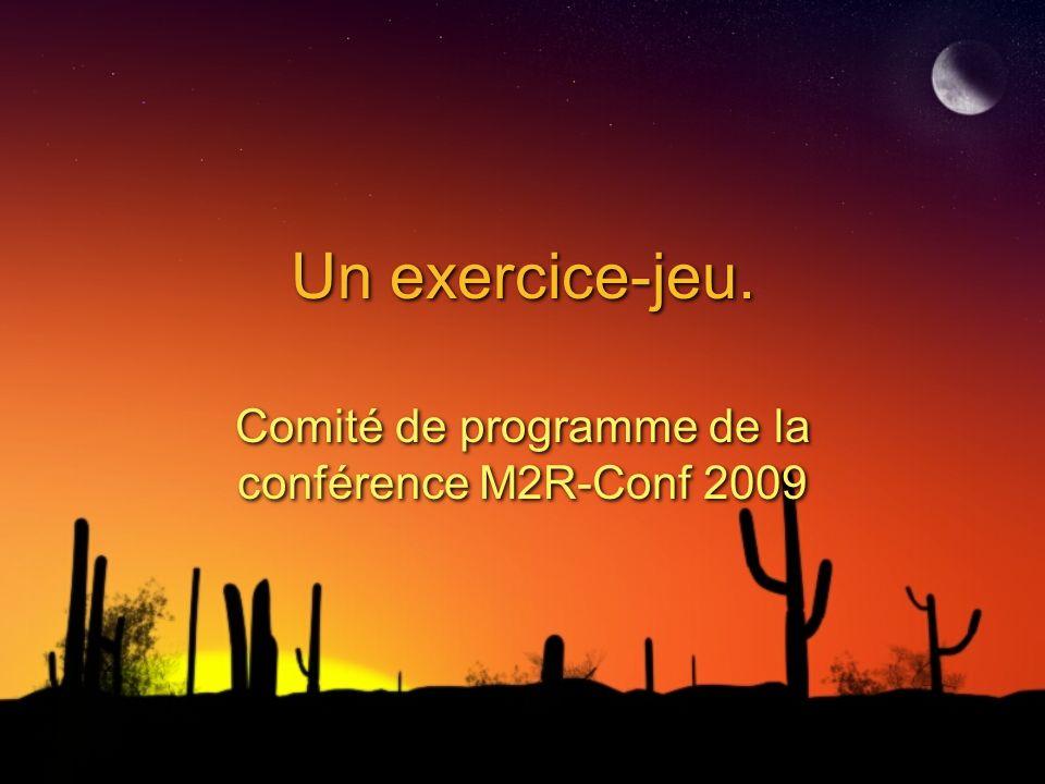 Un exercice-jeu. Comité de programme de la conférence M2R-Conf 2009