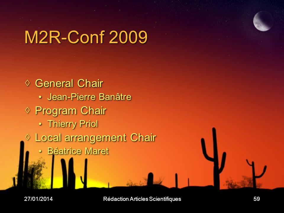 27/01/2014Rédaction Articles Scientifiques59 M2R-Conf 2009 General Chair Jean-Pierre Banâtre Program Chair Thierry Priol Local arrangement Chair Béatr