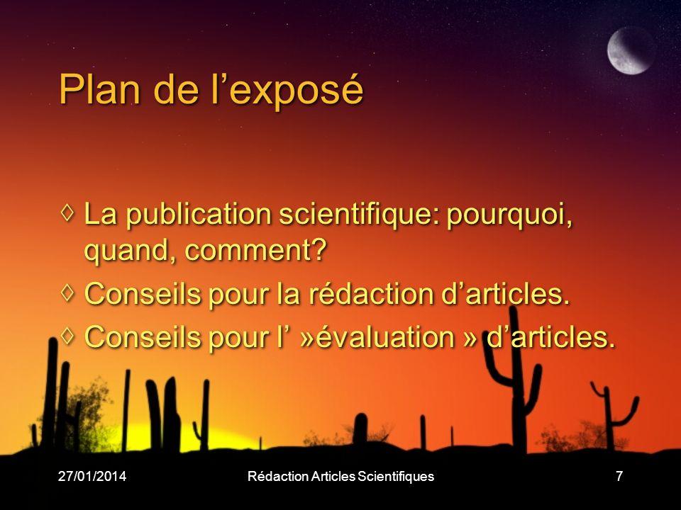 27/01/2014Rédaction Articles Scientifiques7 Plan de lexposé La publication scientifique: pourquoi, quand, comment? Conseils pour la rédaction darticle