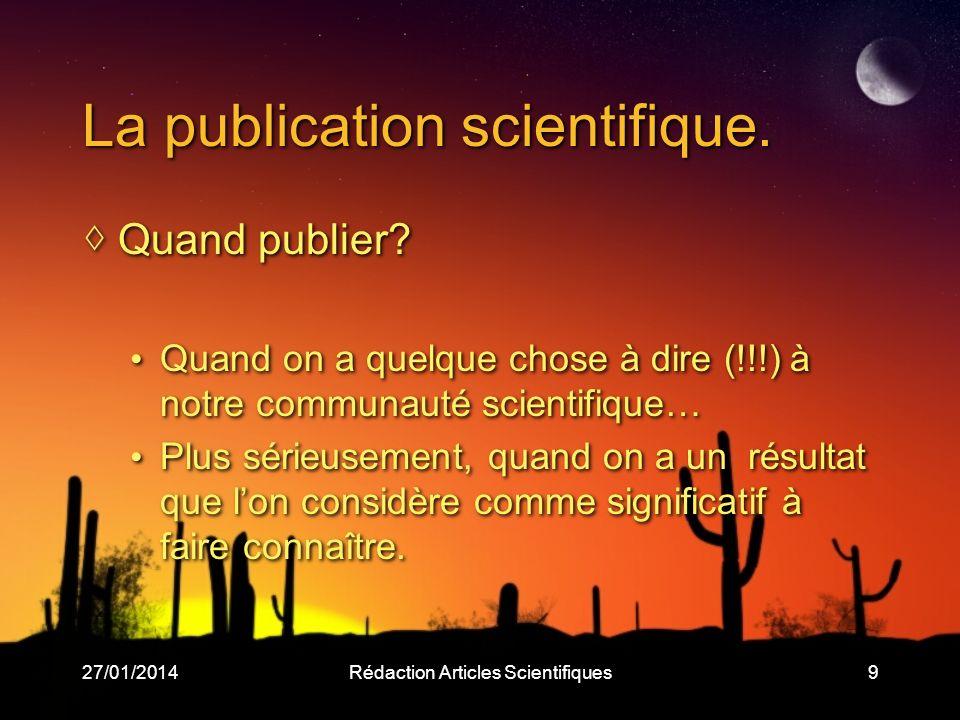 27/01/2014Rédaction Articles Scientifiques9 La publication scientifique. Quand publier? Quand on a quelque chose à dire (!!!) à notre communauté scien