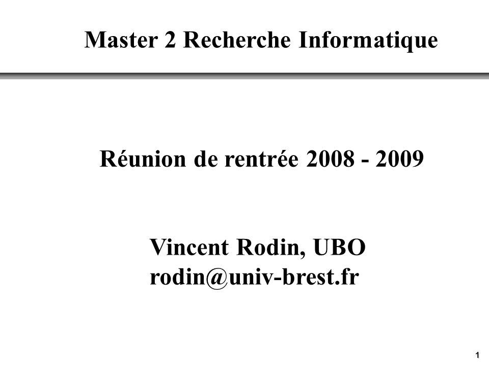 1 Réunion de rentrée 2008 - 2009 Master 2 Recherche Informatique Vincent Rodin, UBO rodin@univ-brest.fr
